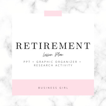Retirement Lesson with PPT, Research Activity, Graphic Organizer, and Review