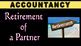 Retirement of a Partner | Partnership | Accounting | LetsT