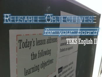 Reusable Objectives for Your Board TEKS English II
