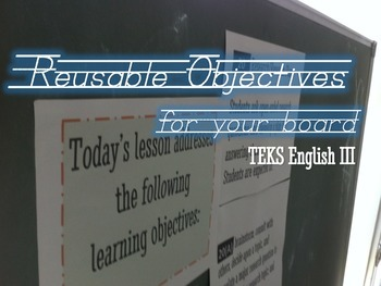 Reusable Objectives for your Board TEKS English III