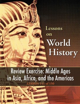 Review Ex.: Middle Ages in Asia/Africa/Americas, WORLD HISTORY LESSON 141 of 150