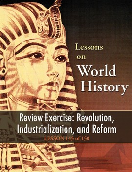 Review Ex.: Revolution/Industrialization/Reform, WORLD HISTORY LESSON 145 of 150