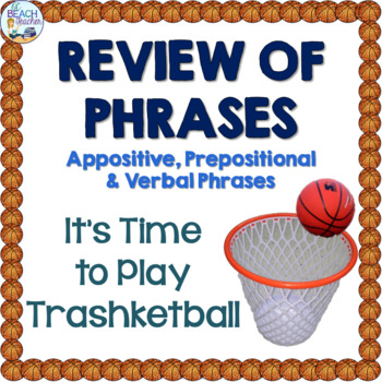Appositive, Prepositional & Verbal Phrases Review Trashketball Game