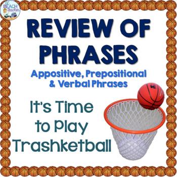 Appositive, Prepositional & Verbal Phrases Review Trashket