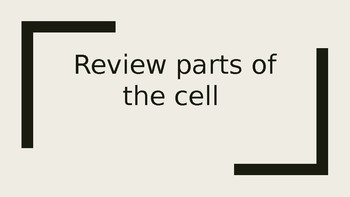 Review parts of the cell