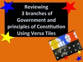 Reviewing 3 Branches of Gov't & Principles of Const't using VERSA TILES