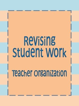 Revising Student Writing--Teacher Organization