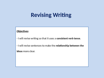 Revising Writing, consistent verb tense, connection between ideas