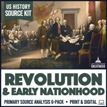 Revolution / Constitution / Early Nation Era Primary Source Activity 6-Pack