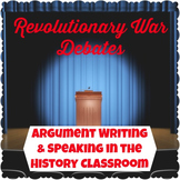 Revolutionary War Debates: Argument Writing and Speaking in the History Class
