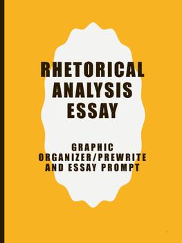 Rhetorical Analysis Graphic Organizer for Prewrite (Includes Essay Prompt)