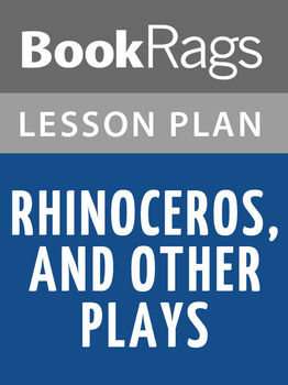 Rhinoceros, and Other Plays Lesson Plans