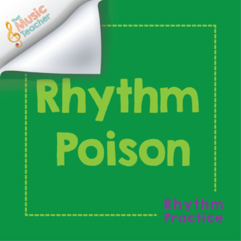 Rhythm Poison | Rhythm Practice Activity