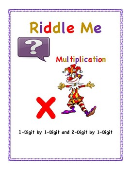 Riddle Me Math: Multiplication 1-Digit by 1-digit and 2-Digit by 1-Digit