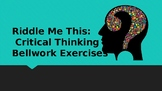 Riddle Me This: Critical Thinking Bell Work or Sponge activities