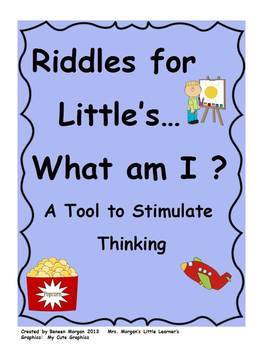 Riddles for Little's...What am I?  A Tool to Stimulate Thinking