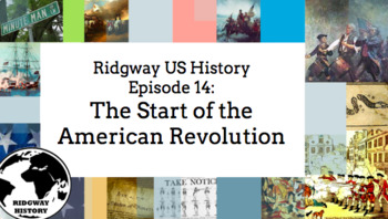 Ridgway US History Episode 14: The Start of the American Revolution