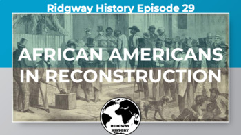 Ridgway US History Episode #29: African Americans in Reconstruction