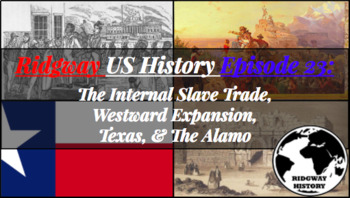Ridgway US History #23: Internal Slave Trade, Expansion West, Texas, & the Alamo