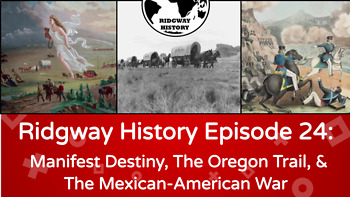 Ridgway US History #24: Manifest Destiny, Oregon Trail, & Mexican-American War