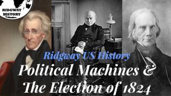 Ridgway US History Epi. 20 | Parties & Machine Politics & The Election of 1824