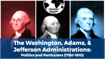 Ridgway US History Epis. 17: The Washington, Adams, & Jefferson Administrations
