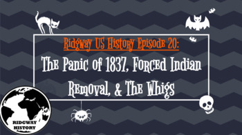 Ridgway US History Episode 22: Panic of 1837, Forced Indian Removal, & Whigs