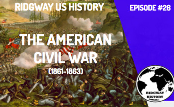Ridgway US History Episode #26: The American Civil War (1861-1863)