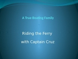 Riding the Ferry With Captain Cruz/ A True Boating Family