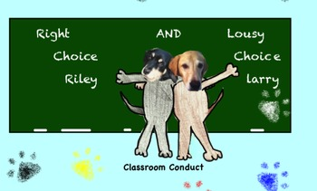 Right Choice Riley and Lousy Choice Larry: Classroom Conduct
