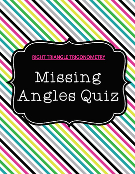 Right Triangle Trigonometry:  Missing Angles Quiz