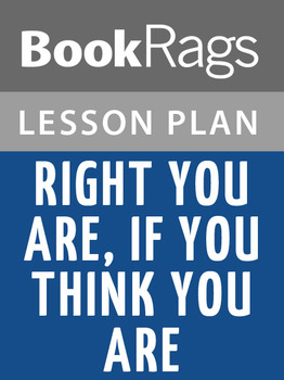 Right You Are, If You Think You Are Lesson Plans
