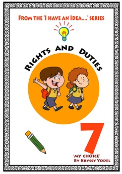Rights and Duties  NUMBER 7 from the I HAVE AN IDEA Series   'My Choice'