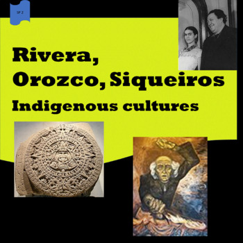 Rivera, Orozco, Siqueiros; Indigenous cultures; 2 units -