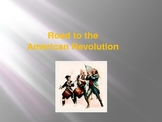 Road to the American Revolution Power Point
