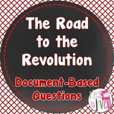 American Revolution: Road to the Revolution Document-Based Questions (DBQs)