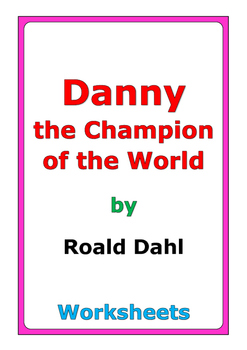 "Roald Dahl ""Danny the Champion of the World"" worksheets"