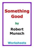 "Robert Munsch ""Something Good"" worksheets"