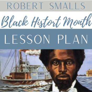 Robert Smalls Informational Text Lesson Plan