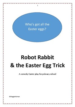 Robot Rabbit & the Easter Egg Trick: A comedy play for Easter