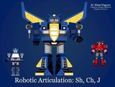 Robotic Articulation: SH, CH, J