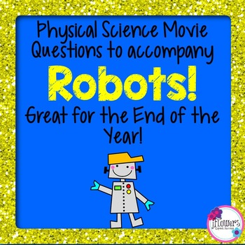 Physical Science Movie Questions to accompany Robots!