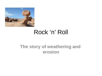 Rock N Roll - A discussion of Weathering and Ersion