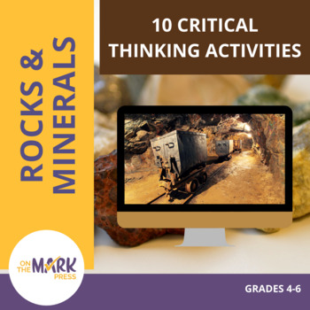Rocks & Minerals:  10 Critical Thinking Activities