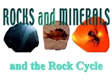Rocks and Minerals and the Rock Cycle