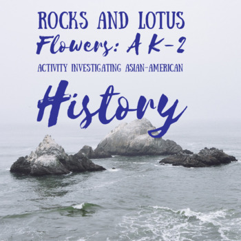 Rocks or Lotus Flower: An Asian American History Lesson