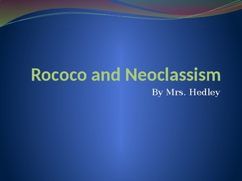 Rococo and Neoclassical Art PowerPoint lecture  (APAH)