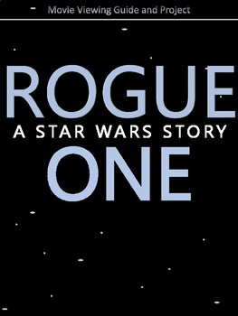 Rogue One: A Star Wars Story: Video Viewing Guide and Project