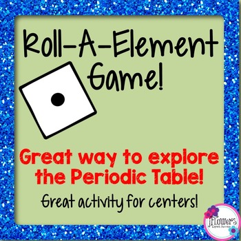 Roll-A-Element Game! Great activity to get to know the Periodic Table!