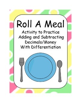 Roll A Meal - Adding and Subtracting Decimals and Money
